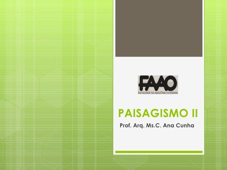 PAISAGISMO II Prof. Arq. Ms.C. Ana Cunha