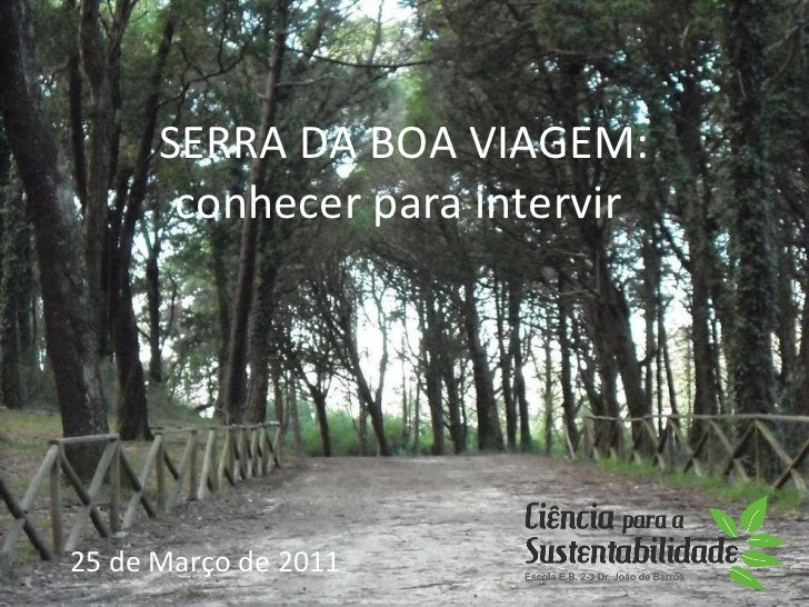 SERRA DA BOA VIAGEM: conhecer para intervir 25 de Março de 2011