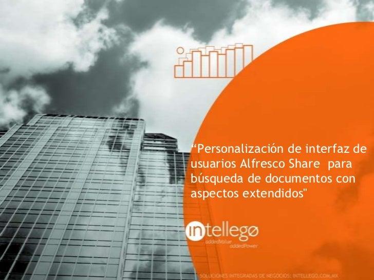Personalización de interfaz de usuarios Alfresco Share  para búsqueda de documentos con aspectos extendidos