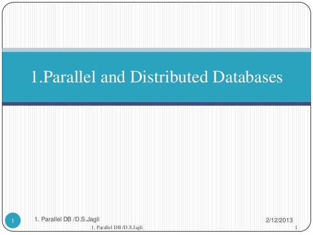 1.Parallel and Distributed Databases1   1. Parallel DB /D.S.Jagli                        2/12/2013                        ...