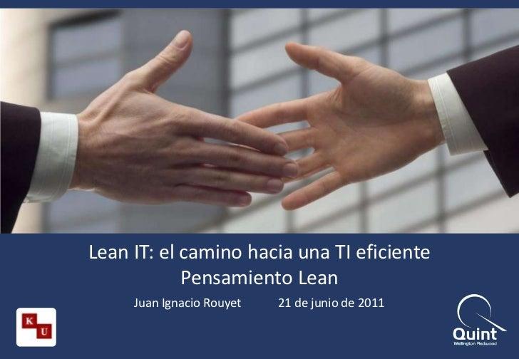 Lean IT: el camino hacia una TI eficientePensamiento Lean<br />Juan Ignacio Rouyet21 de junio de 2011<br />