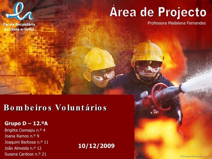 Bombeiros Voluntários Grupo D – 12.ºA Brigitta Cisma şiu n.º 4 Joana Ramos n.º 9 Joaquim Barbosa n.º 11 João Almeida n.º 1...