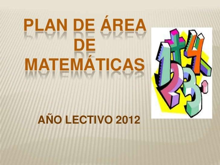 PLAN DE ÁREA     DEMATEMÁTICAS AÑO LECTIVO 2012