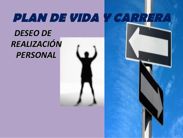 PLAN DE VIDA Y CARRERA DESEO DEDESEO DE REALIZACIÓNREALIZACIÓN PERSONALPERSONAL