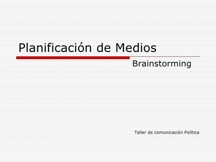 Planificación de Medios Brainstorming Taller de comunicación Política