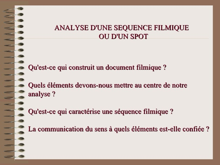 ANALYSE DUNE SEQUENCE FILMIQUE                  OU DUN SPOTQuest-ce qui construit un document filmique ?Quels éléments dev...