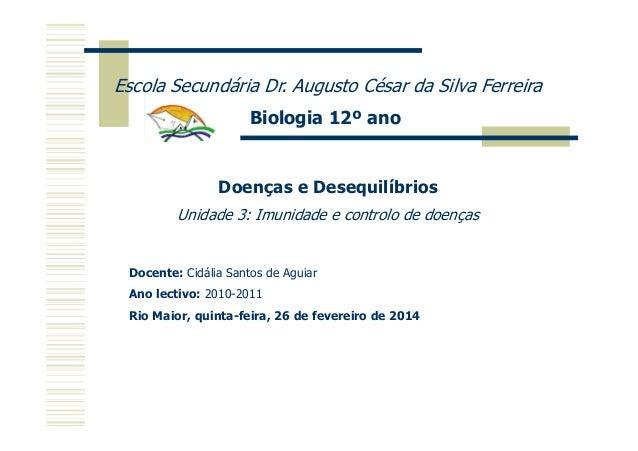 Escola Secundária Dr. Augusto César da Silva Ferreira Biologia 12º ano  Doenças e Desequilíbrios Unidade 3: Imunidade e co...