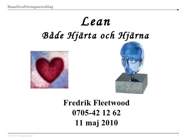 Lean Både Hjärta och Hjärna Fredrik Fleetwood 0705-42 12 62 11 maj 2010 2010-05-11 Agila Sverige