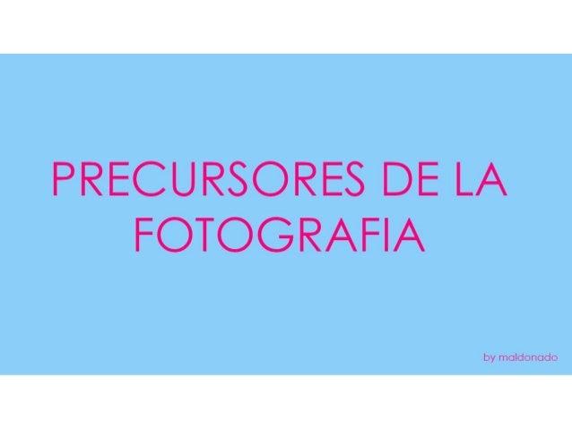 1- PRECURSORES DE LA FOTOGRAFIA