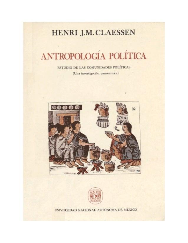 HENRI J. M. CLAESSEN  ANTROPOLOGÍA POLÍTICA  ESTUDIO DE LAS COMUNIDADES POLÍTICAS  (Una imtstigaxión panorámica)     UNIVE...