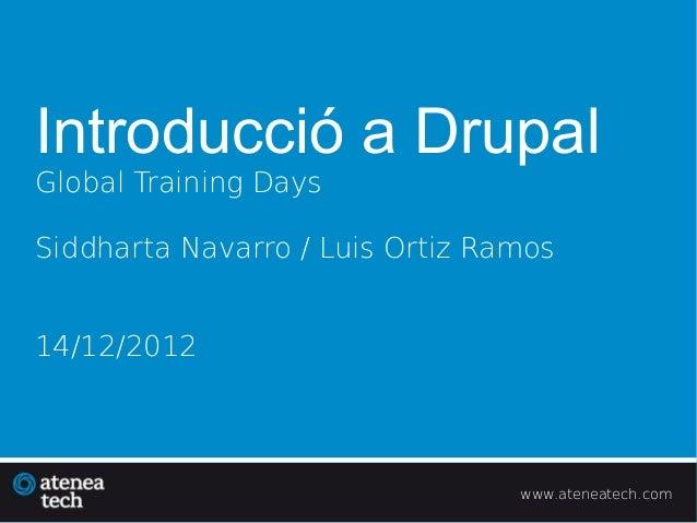 Introducció a DrupalGlobal Training DaysSiddharta Navarro / Luis Ortiz Ramos14/12/2012                                 www...