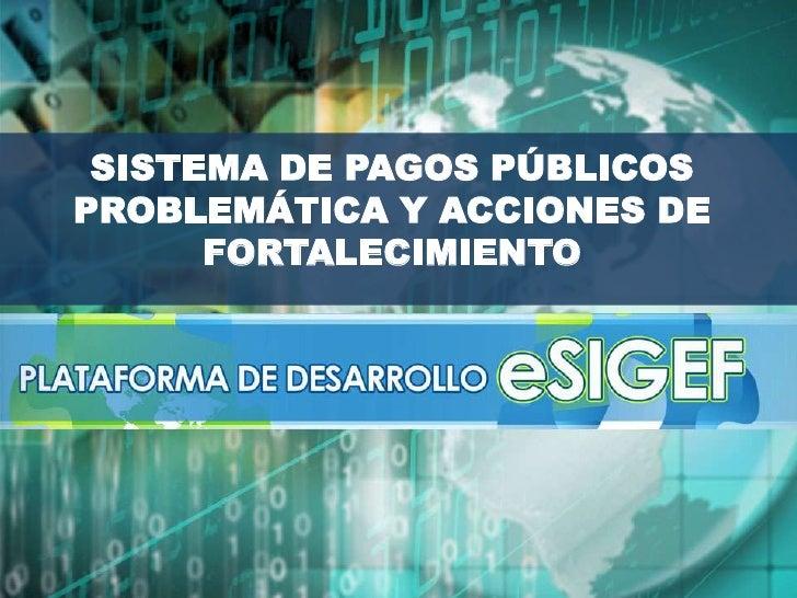 SISTEMA DE PAGOS PÚBLICOSPROBLEMÁTICA Y ACCIONES DE      FORTALECIMIENTO