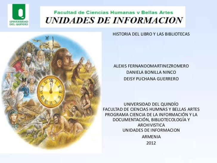 HISTORIA DEL LIBRO Y LAS BIBLIOTECAS    ALEXIS FERNANDOMARTINEZROMERO          DANIELA BONILLA NINCO        DEISY PUCHANA ...