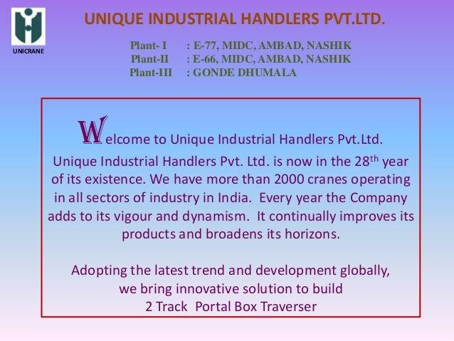 UNIQUE INDUSTRIAL HANDLERS PVT.LTD.UNICRANE                        Plant- I    : E-77, MIDC, AMBAD, NASHIK                ...
