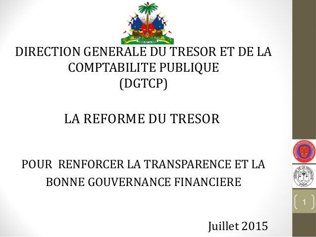 DIRECTION GENERALE DU TRESOR ET DE LA COMPTABILITE PUBLIQUE (DGTCP) LA REFORME DU TRESOR POUR RENFORCER LA TRANSPARENCE ET...