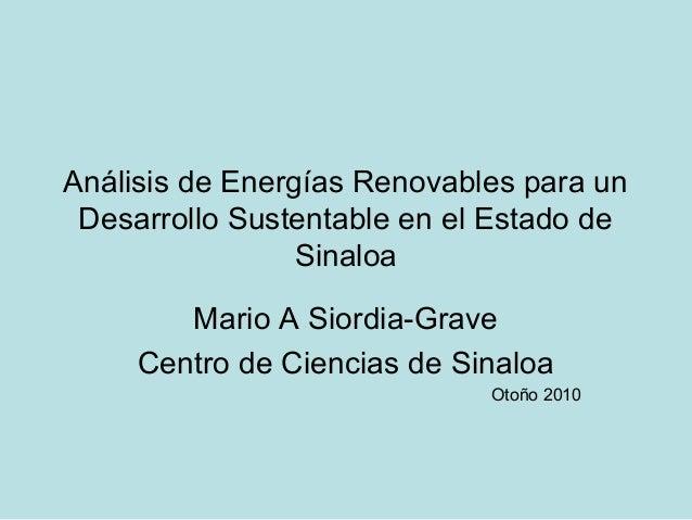 Análisis de Energías Renovables para un Desarrollo Sustentable en el Estado de Sinaloa Mario A Siordia-Grave Centro de Cie...