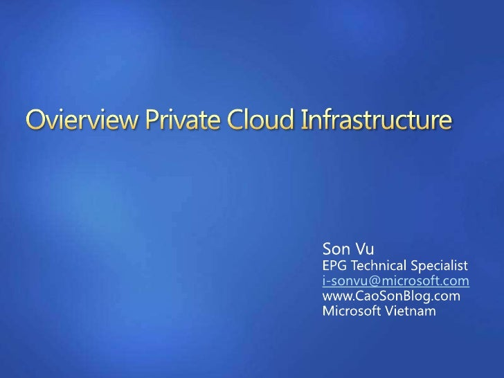 OvierviewPrivate Cloud Infrastructure<br />Son Vu<br />EPG Technical Specialist<br />i-sonvu@microsoft.com<br />www.CaoSon...