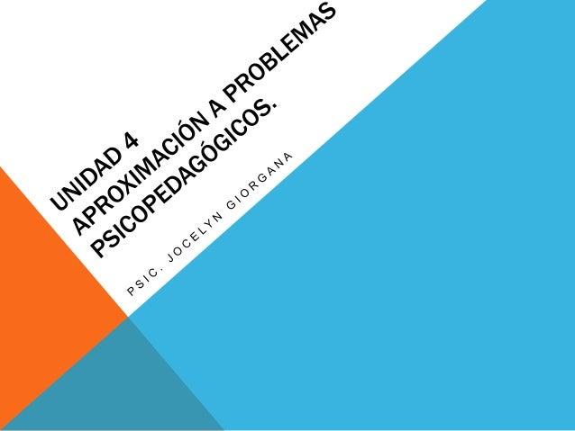 UNIDAD 4TEMAS Y CRITERIOS DE EVALUACIÓN4. Aproximación aProblemasPsicopedagógicos.4.1 Problemas Psicopedagógicos: Área soc...