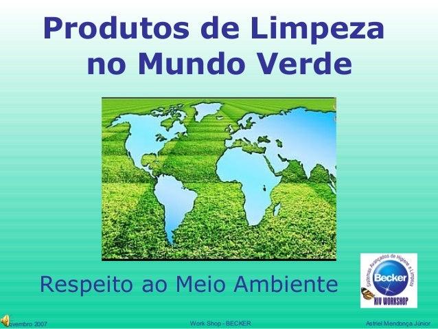 Produtos de Limpeza             no Mundo Verde          Respeito ao Meio AmbienteNovembro 2007         Work Shop - BECKER ...