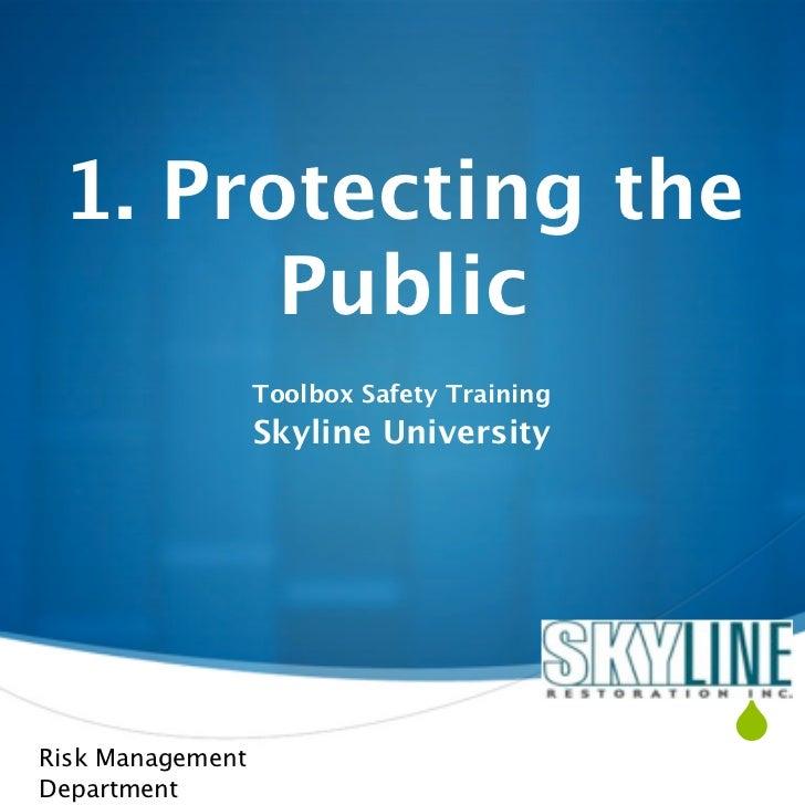 1. Protecting the       Public                  Toolbox Safety Training                  Skyline UniversityRisk Management...