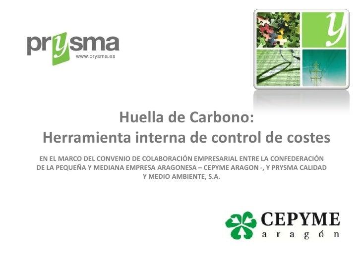 www.prysma.es          Huella de Carbono: Herramienta interna de control de costes EN EL MARCO DEL CONVENIO DE COLABORACIÓ...