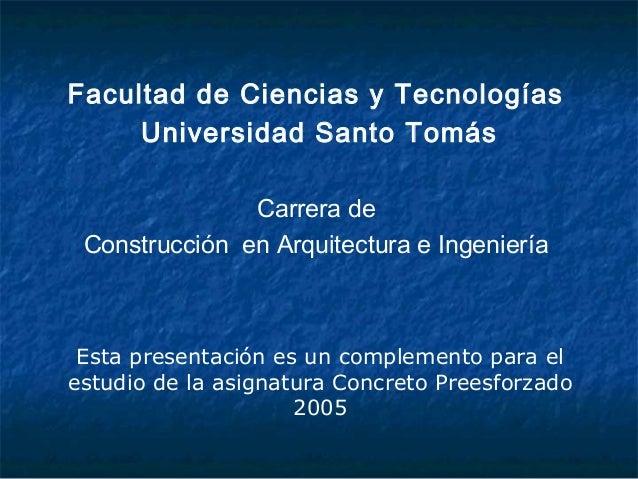 Facultad de Ciencias y TecnologíasUniversidad Santo TomásCarrera deConstrucción en Arquitectura e IngenieríaEsta presentac...