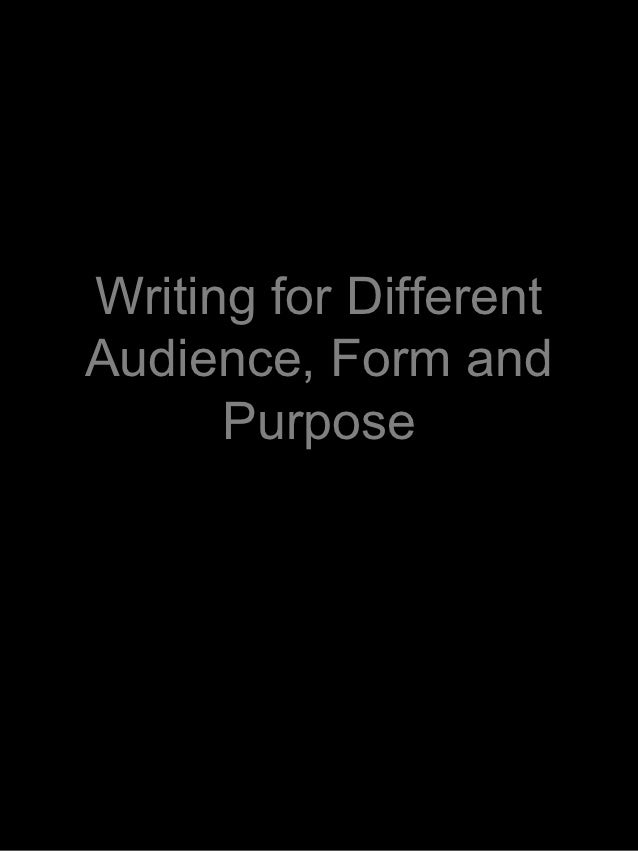 Writing for DifferentAudience, Form and      Purpose
