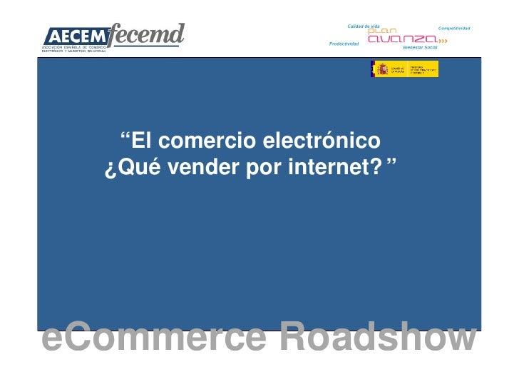 """""""El comercio electrónico   ¿Qué vender por internet? """"     eCommerce Roadshow"""