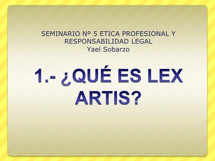 SEMINARIO Nº 5 ETICA PROFESIONAL Y     RESPONSABILIDAD LEGAL           Yael Sobarzo