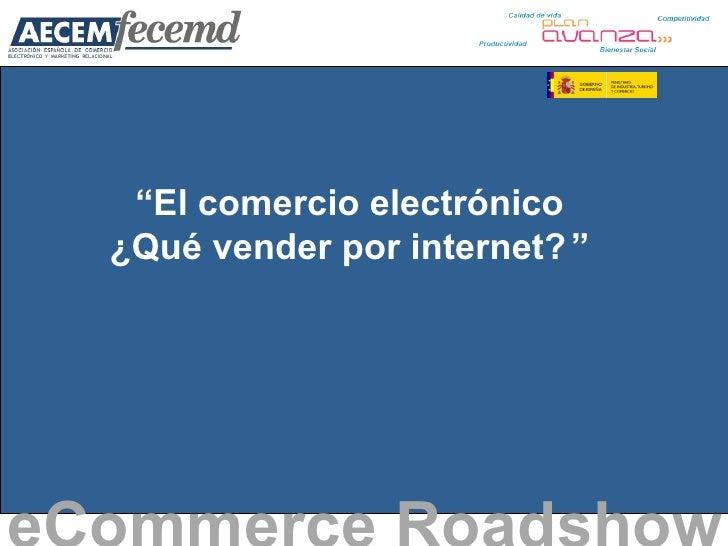 """"""" El comercio electrónico ¿Qué vender por internet?   """" eCommerce Roadshow"""