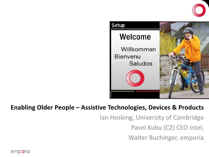 Enabling Older People – Assistive Technologies, Devices & Products                               Ian Hosking, University o...