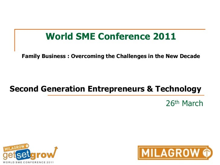 World SME Conference 2011Family Business : Overcoming the Challenges in the New Decade  <br />Second Generation Entreprene...