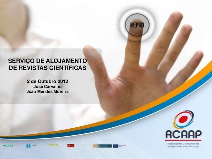 SERVIÇO DE ALOJAMENTODE REVISTAS CIENTÍFICAS     2 de Outubro 2012        José Carvalho     João Mendes Moreira