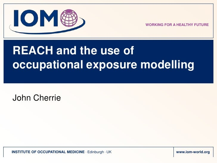 REACH and the use of occupational exposure modelling<br />John Cherrie<br />