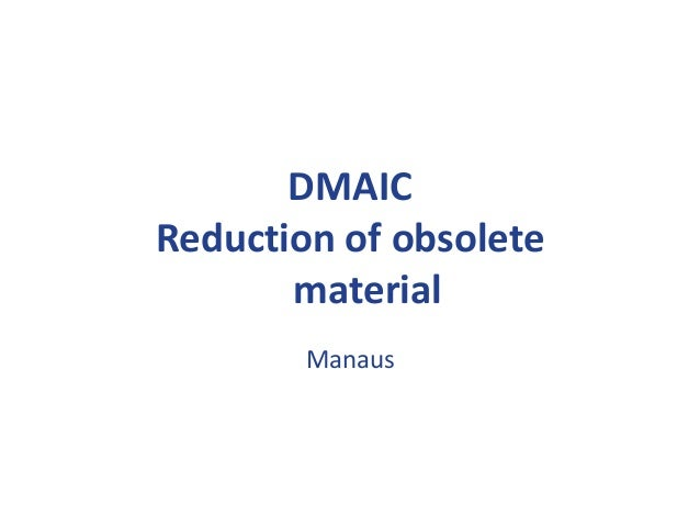 DMAIC Reduction of obsolete material Manaus  Form #: 00-LS80-F103-A  Revision Date 02.03.2011  1