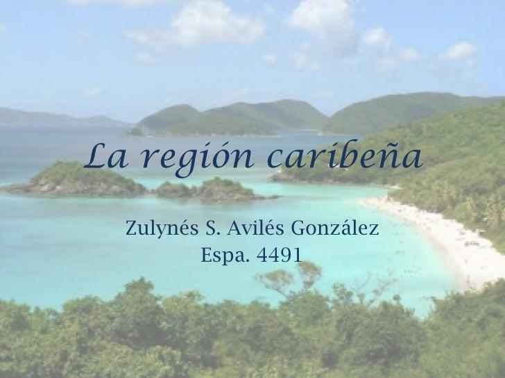 La región caribeña Zulynés S. Avilés González Espa. 4491