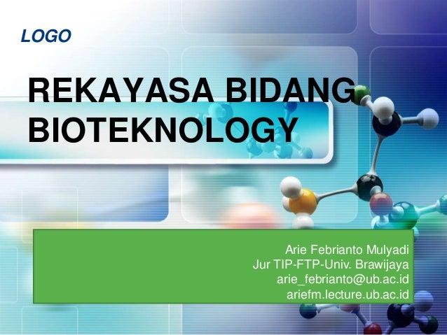 LOGOREKAYASA BIDANGBIOTEKNOLOGYArie Febrianto MulyadiJur TIP-FTP-Univ. Brawijayaarie_febrianto@ub.ac.idariefm.lecture.ub.a...