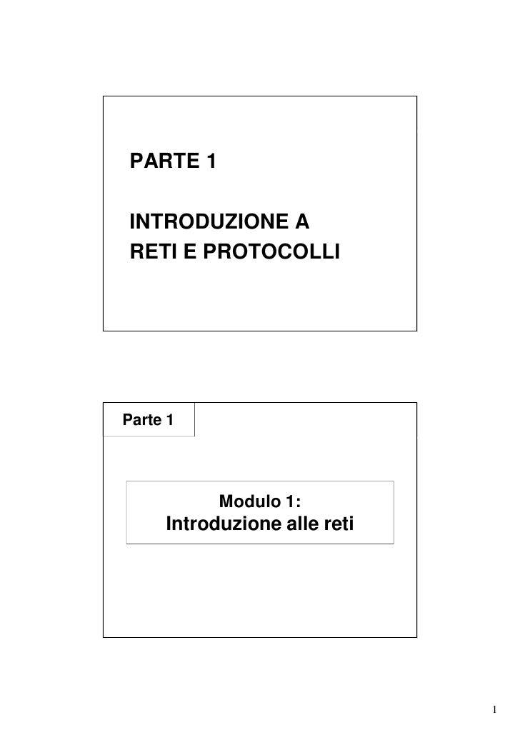 PARTE 1  INTRODUZIONE A RETI E PROTOCOLLI     Parte 1                Modulo 1:      Introduzione alle reti                ...