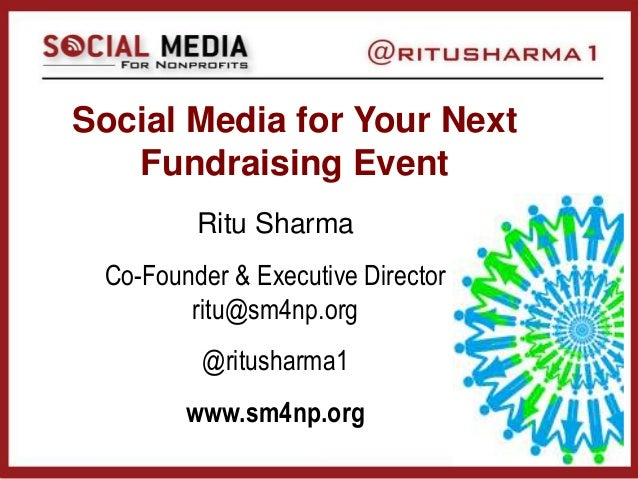 Social Media for Your NextFundraising EventRitu SharmaCo-Founder & Executive Directorritu@sm4np.org@ritusharma1www.sm4np.org