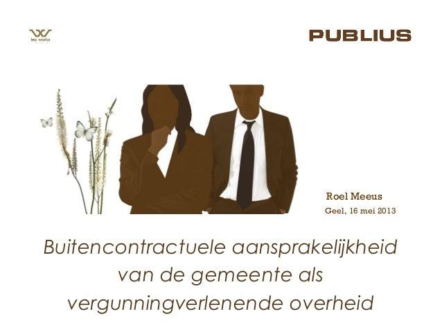 Geel, 16 mei 2013Roel MeeusBuitencontractuele aansprakelijkheidvan de gemeente alsvergunningverlenende overheid