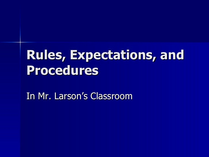 Rules, Expectations, and Procedures In Mr. Larson's Classroom