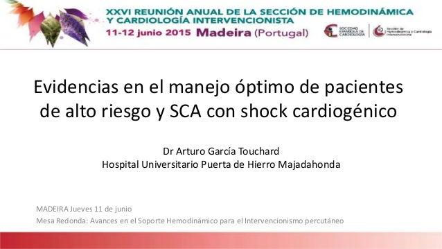 Evidencias en el manejo óptimo de pacientes de alto riesgo y SCA con shock cardiogénico MADEIRA Jueves 11 de junio Mesa Re...