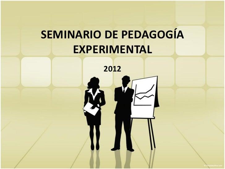 SEMINARIO DE PEDAGOGÍA     EXPERIMENTAL         2012