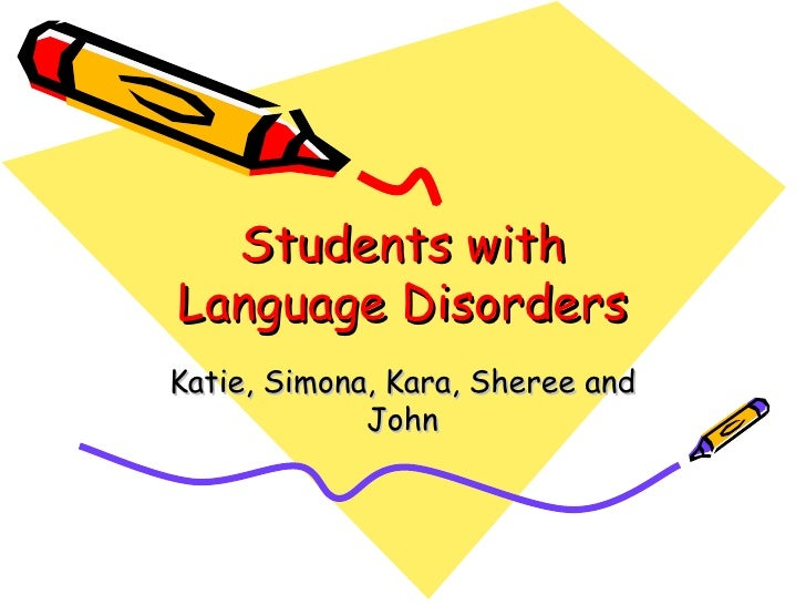 Students with Language Disorders Katie, Simona, Kara, Sheree and John