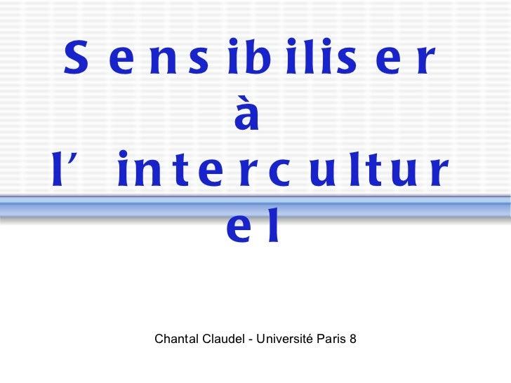 Sensibiliser à l'interculturel Chantal Claudel - Université Paris 8