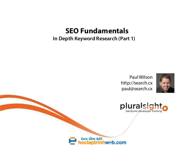 SEO Fundamentals  In Depth Keyword Research (Part 1)  Paul Wilson http://search.cx paul@search.cx