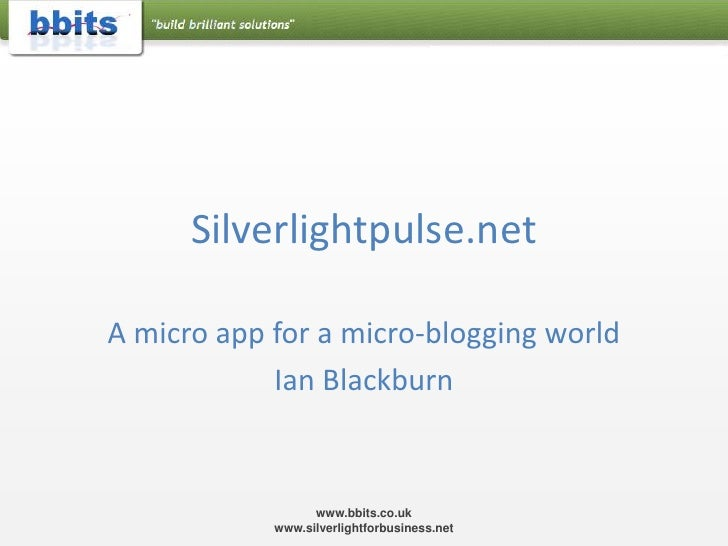 Silverlightpulse.net<br />A micro app for a micro-blogging world<br />Ian Blackburn<br />www.bbits.co.uk  www.silverlightf...