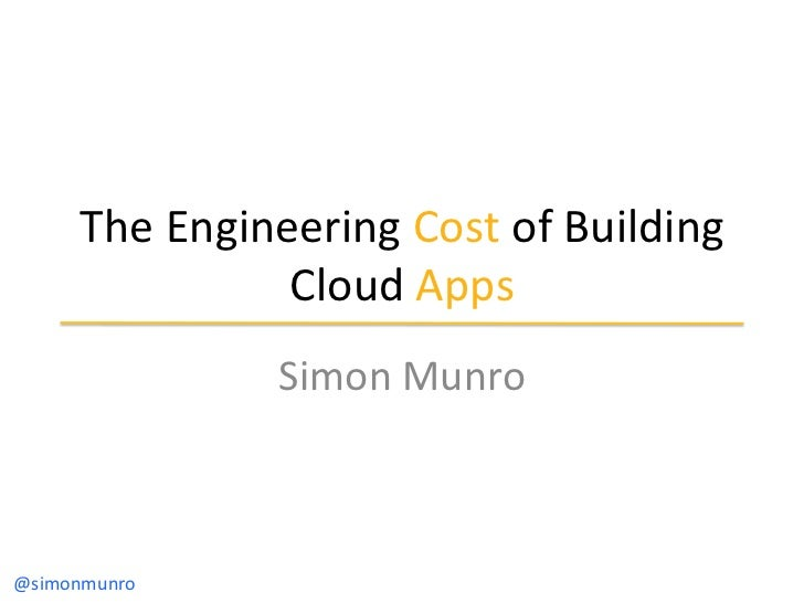 Engineering  Cost of Building Cloud Apps - Simon Munro