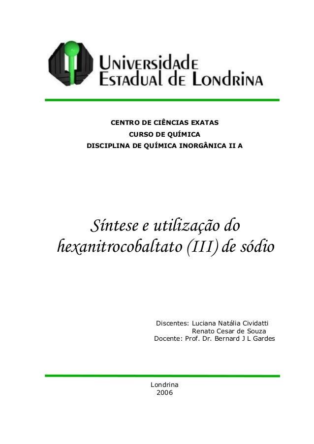 CENTRO DE CIÊNCIAS EXATAS  CURSO DE QUÍMICA  DISCIPLINA DE QUÍMICA INORGÂNICA II A  Síntese e utilização do  hexanitrocoba...