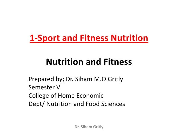 1-Sport and Fitness Nutrition     Nutrition and FitnessPrepared by; Dr. Siham M.O.GritlySemester VCollege of Home Economic...